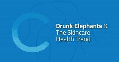 Drunk Elephants & Skincare Health Trend